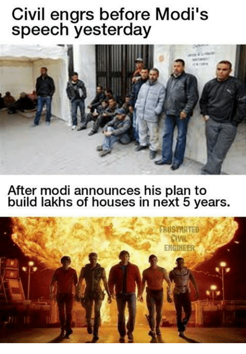 Modi Speech: Civil engrs before Modi's  speech yesterday  After modi announces his plan to  build lakhs of houses in next 5 years.  ML  ENGINEE