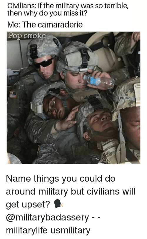 ahs: Civilians: if the military was so terrible,  then why do you miss it?  Me: The camaraderie  Fop smoke  AHS Name things you could do around military but civilians will get upset? 🗣 @militarybadassery - - militarylife usmilitary