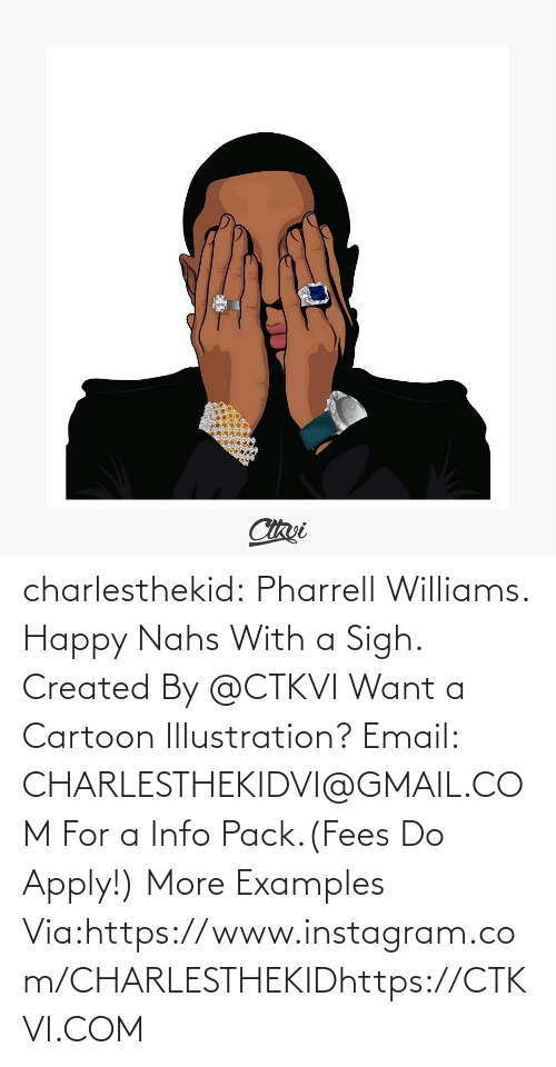 Pharrell Williams: Cizui charlesthekid:  Pharrell Williams. Happy Nahs With a Sigh.  Created By @CTKVI Want a Cartoon Illustration? Email: CHARLESTHEKIDVI@GMAIL.COM For a Info Pack.(Fees Do Apply!) More Examples Via:https://www.instagram.com/CHARLESTHEKIDhttps://CTKVI.COM