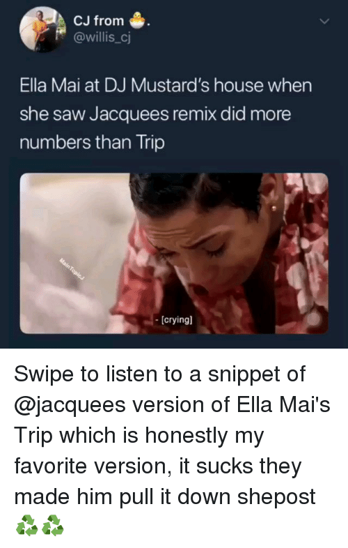 willis: CJ from  @willis_cj  Ella Mai at DJ Mustard's house when  she saw Jacquees remix did more  numbers than Trip  [cryingl Swipe to listen to a snippet of @jacquees version of Ella Mai's Trip which is honestly my favorite version, it sucks they made him pull it down shepost♻♻