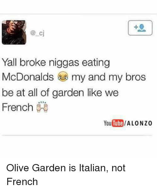 McDonalds, Olive Garden, And French: Cj Yall Broke Niggas Eating McDonalds  My And