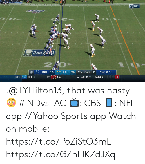 Memes, Nasty, and Nfl: CK OFF  NFL  2ND &O  11  20  IND 16  LAC 24 4TH 0:48 11  2ND & 10  ARZ  NFL  DET  17  6  2nd & 9  4TH 15:00 .@TYHilton13, that was nasty 😳 #INDvsLAC  📺: CBS 📱: NFL app // Yahoo Sports app  Watch on mobile: https://t.co/PoZiStO3mL https://t.co/GZhHKZdJXq