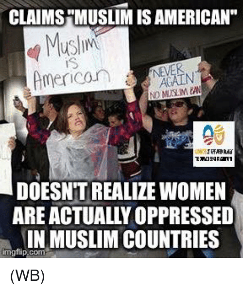 """Muslim American: CLAIMSHMUSLIMISAMERICAN""""  Muslim  American A  DOESNT REALIZE WOMEN  ARE ACTUALLY OPPRESSED  INIMUSLIM COUNTRIES  inngfip com (WB)"""