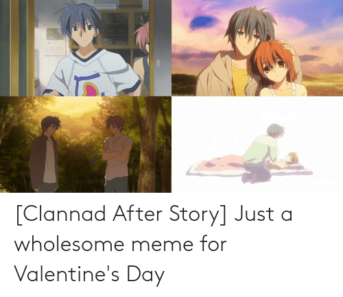 Wholesome: [Clannad After Story] Just a wholesome meme for Valentine's Day