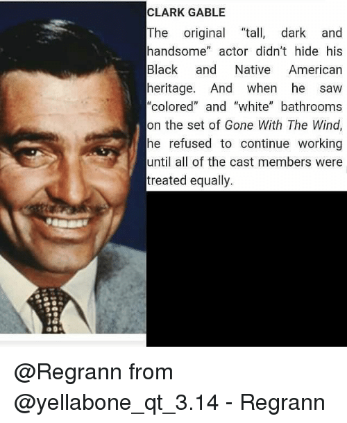 """nativism: CLARK GABLE  The  original ta  dark and  handsome  actor didn't hide his  Black and Native American  heritage. And when he saw  """"colored"""" and """"white"""" bathrooms  on the set of Gone With The Wind,  he refused to continue working  until all of the cast members were  treated equally. @Regrann from @yellabone_qt_3.14 - Regrann"""