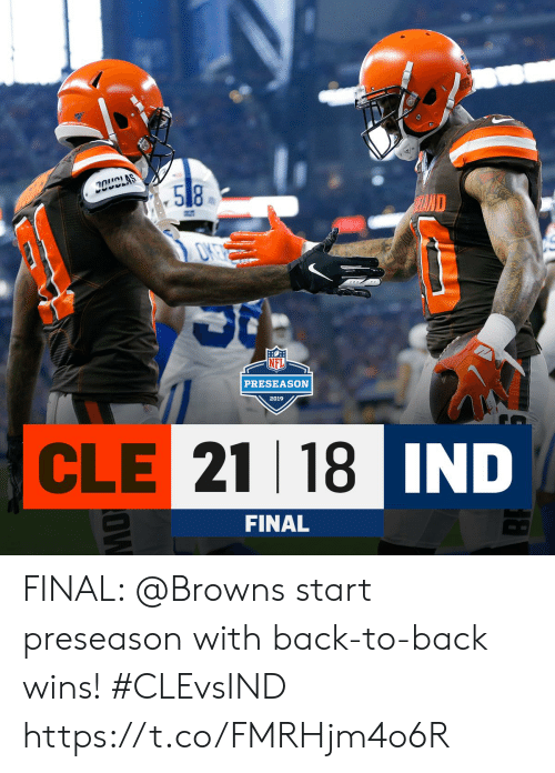 preseason: CLAS  .58  HAND  PRESEASON  2019  CLE 21 18 IND  AD  FINAL  OW FINAL: @Browns start preseason with back-to-back wins! #CLEvsIND https://t.co/FMRHjm4o6R
