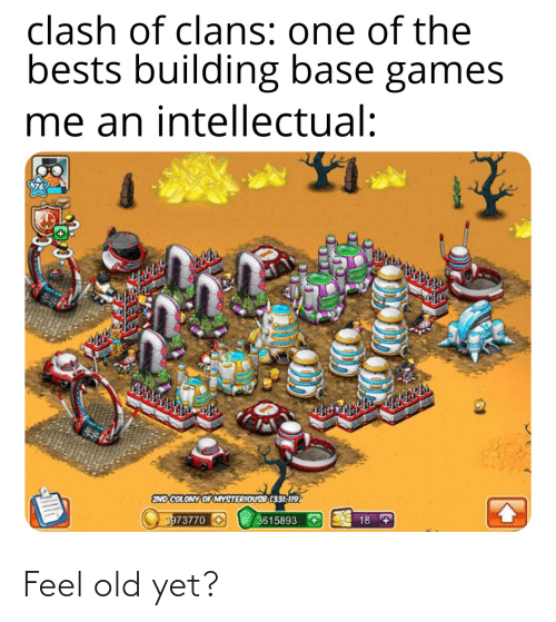 bests: clash of clans: one of the  bests building base games  me an intellectual:  END COLONY OF MYSTERIOUS(331119  3973770+  3615893  18  +. Feel old yet?