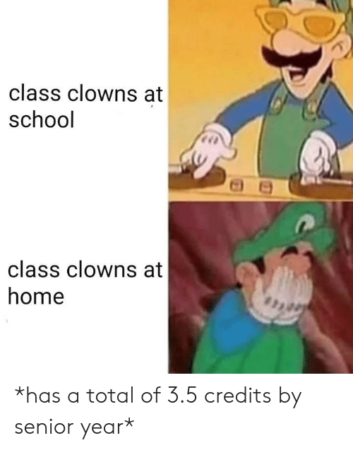 School, Clowns, and Home: class clowns at  school  class clowns at  home *has a total of 3.5 credits by senior year*