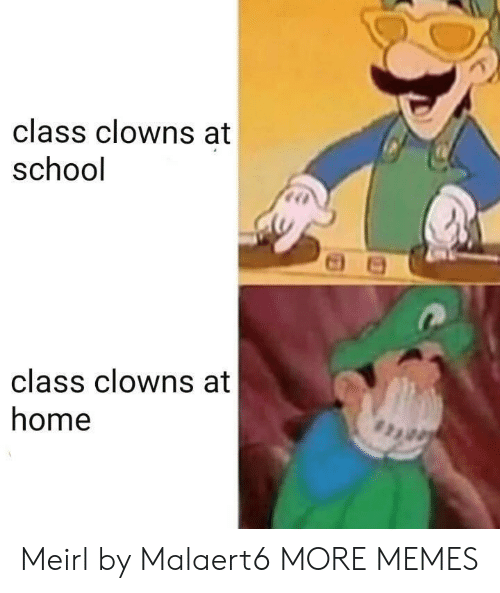 Clowns: class clowns at  school  class clowns at  home Meirl by Malaert6 MORE MEMES