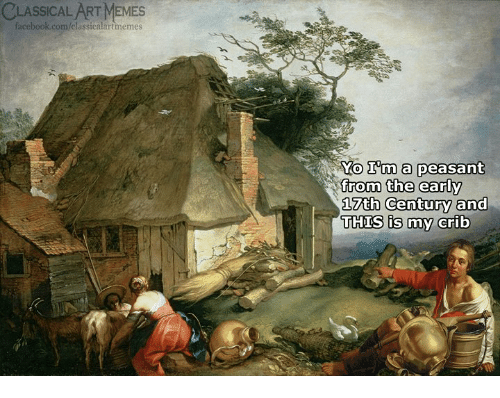 Memes, Classical Art, and Peasant: CLASSICAL ART MEMES  assicalartmemes  O Im a peasant  the early  17th Century and  THIS is my crib