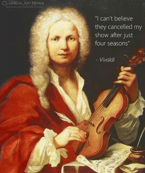 """Facebook, Memes, and facebook.com: CLASSICAL ART MEMES  facebook.com/classicalartimemes  """"I can't believe  they cancelled my  show after just  four seasons""""  - Vivaldi"""