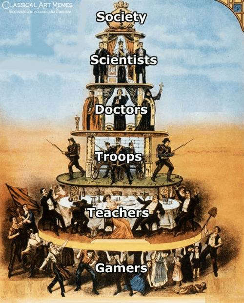 Facebook, Memes, and facebook.com: CLASSICAL ART MEMES  facebook.com/classicalartimermes  Society  Scientists  Doctors  Troops  Teachers  Gamers