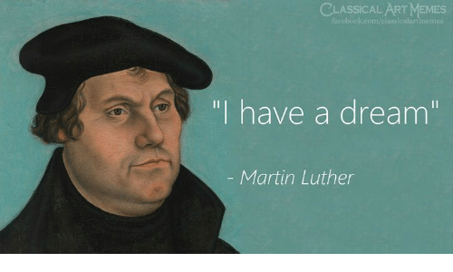 """A Dream, Facebook, and Martin: CLASSICAL ARTMEMES  facebook.com/classicalartmemes  """"I have a dream""""  - Martin Luther"""
