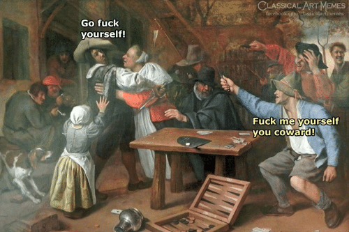 Fuck, Classical Art, and Go Fuck Yourself: CLASSICALARTMEMES  ficebook  Go fuck  yourself!  Fuck me yourself  vou coward!