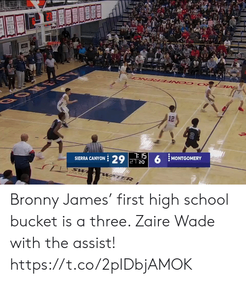 cle: CLE  CIE  SCCEE  RESTUR  VEUS  NEZT  BOM ER  12  7: 15  SIERRA CANYON 29 21 2Q  MONTGOMERY  UNION H  WATER  STRICT Bronny James' first high school bucket is a three. Zaire Wade with the assist!   https://t.co/2pIDbjAMOK