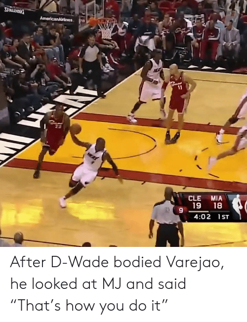 """How, Mia, and You: CLE MIA  19 18  9  4:02 1ST After D-Wade bodied Varejao, he looked at MJ and said """"That's how you do it"""""""