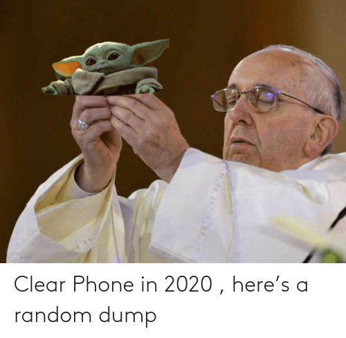 dump: Clear Phone in 2020 , here's a random dump