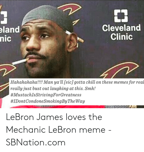 lebron james meme: Cleveland  Clinic  eland  nic  Hahahahaha!!!Man yall [sic] gotta chill on these memes for real   really just bust out laughing at this. Smh!  #MustachIsStrivingForGreatness  #IDontCondoneSmokingBy TheWay LeBron James loves the Mechanic LeBron meme - SBNation.com
