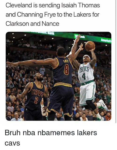 channing frye: Cleveland is sending Isaiah Thomas  and Channing Frye to the Lakers for  Clarkson and Nance Bruh nba nbamemes lakers cavs