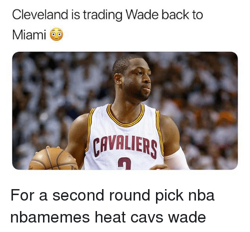 Basketball, Cavs, and Nba: Cleveland is trading Wade back to  Miami  CAVALIERS For a second round pick nba nbamemes heat cavs wade