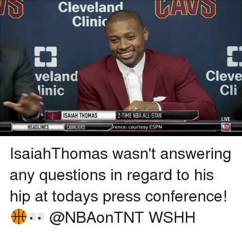 All Star, Espn, and Memes: Cleveland MAV  Clinic  veland  inic  Cleve  Cli  ISAIAH THOMAS  2-TIME NBA ALL-STAR  LIVE  TV  HEADLINES CAVALIERS  rence: courtesy ESPN IsaiahThomas wasn't answering any questions in regard to his hip at todays press conference! 🏀👀 @NBAonTNT WSHH