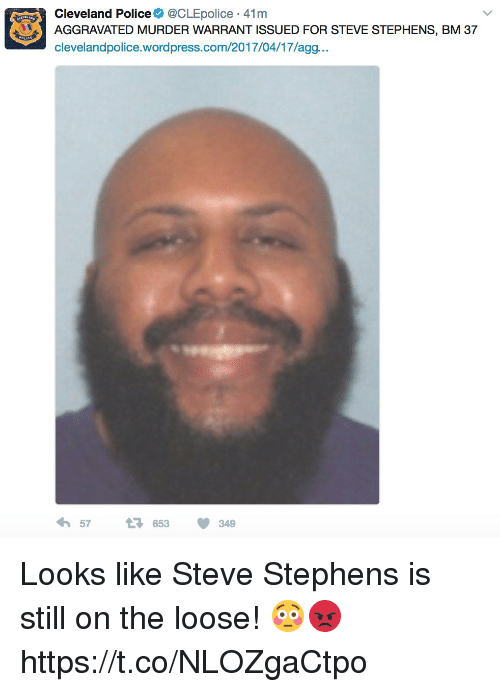 agg: Cleveland Police  @CLEpolice 41m  AGGRAVATED MURDER WARRANT ISSUED FOR STEVE STEPHENS, BM 37  clevelandpolice.wordpress.com/2017/04/17/agg.  4h 57  t 653  349 Looks like Steve Stephens is still on the loose! 😳😡 https://t.co/NLOZgaCtpo