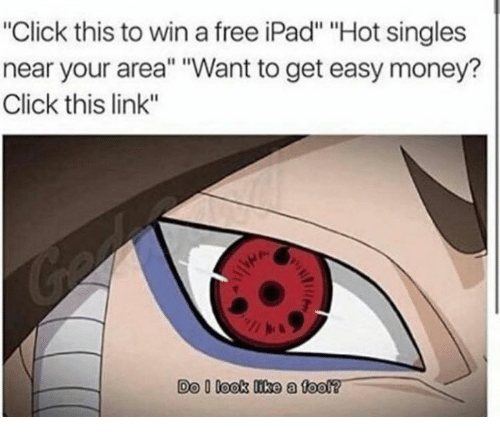 """easy money: """"Click this to win a free iPad"""" """"Hot singles  near your area"""" ant to get easy money  Click this link""""  Do O Cook (like a fool?"""