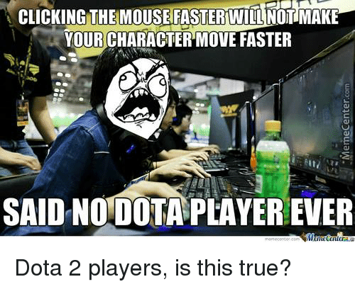 Dota 2: CLICKING THE MOUSEFASTERMILNonMAE  YOUR CHARACTER MOVE FASTER  SAID NOLDOTA PLAYEREVER Dota 2 players, is this true?