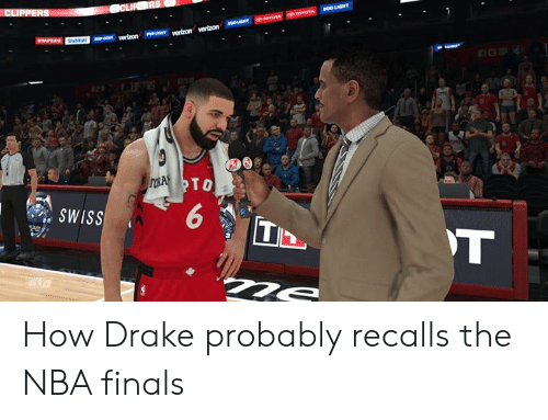 Drake, Finals, and Nba: CLIPPERS  CLIR ERS  auOLIGHT  erovoTA TOYOTA  aueHT  wTAPEES Shbiu verizon veron vertzon  roA TO  SWISS  T How Drake probably recalls the NBA finals