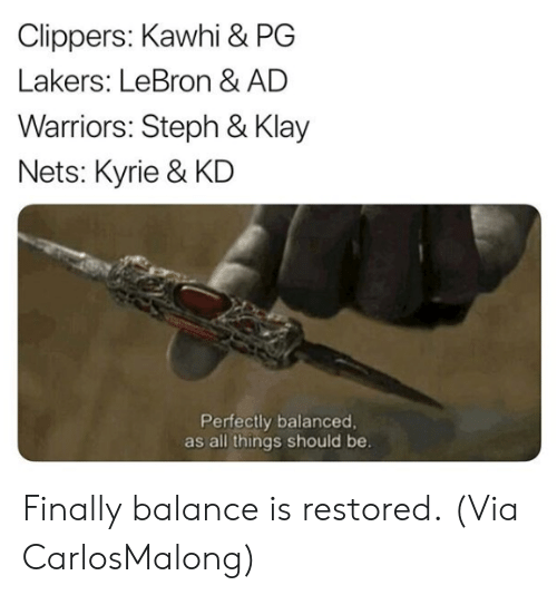 Los Angeles Lakers, Nba, and Clippers: Clippers: Kawhi & PG  Lakers: LeBron & AD  Warriors: Steph & Klay  Nets: Kyrie & KD  Perfectly balanced  as all things should be. Finally balance is restored.  (Via ‪CarlosMalong)