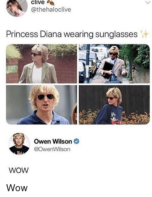 wearing sunglasses: clive  a  @thehaloclive  Princess Diana wearing sunglasses  Owen Wilson e  @OwenWilson  WOW Wow