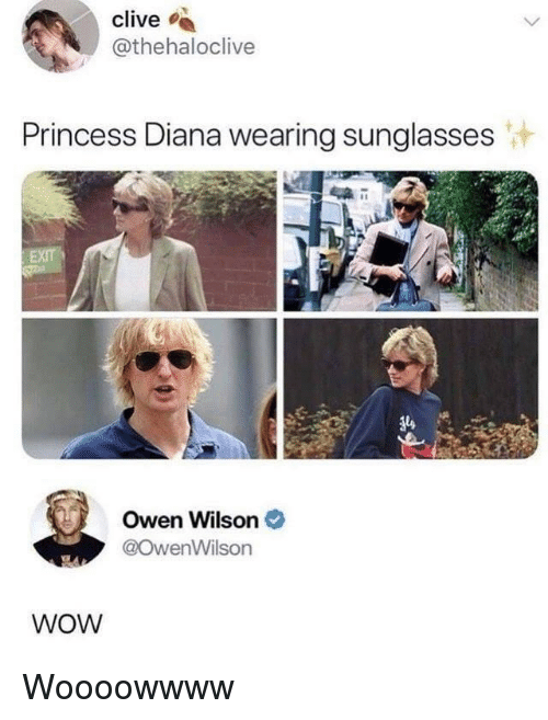 wearing sunglasses: clive s  @thehaloclive  Princess Diana wearing sunglasses  Owen Wilson  @OwenWilson  WOW Woooowwww