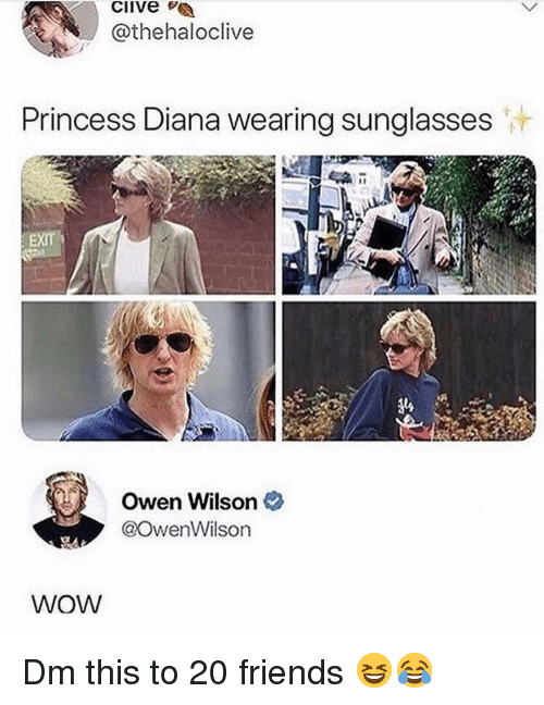 wearing sunglasses: clive  @thehaloclive  Princess Diana wearing sunglasses  Owen Wilson  @OwenWilson  WOW Dm this to 20 friends 😆😂