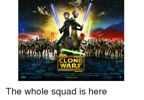 Reddit, Soon..., and Squad: CLONE  WARS  Executive  Producer  Directer DAVE FILONI Producer CATHERINE WINDER Writers HENRY GILROY STEVE MELCHING SCOTT MURPHY  Original Star Wars  tditor JASON TUCKERsre by KEVIN KINEeHN WILLIAMS  COMING SOON