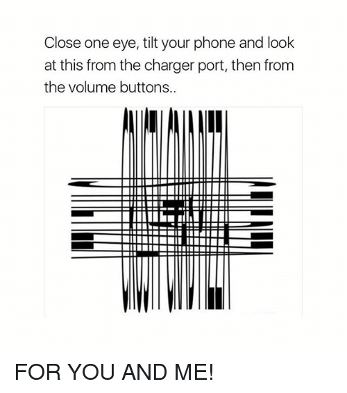 Tilting: Close one eye, tilt your phone and look  at this from the charger port, then from  the volume buttons.  IIIIIIIIIIII FOR YOU AND ME!
