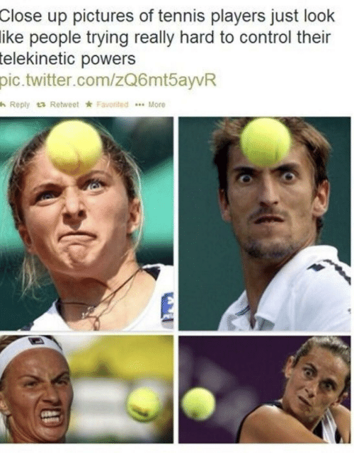 Twitter, Control, and Pictures: Close up pictures of tennis players just look  like people trying really hard to control their  telekinetic powers  pic.twitter.com/zQ6mt5ayvR  Reply t3 Retweet Faxorted Me  More