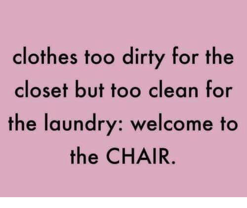 Clothes, Laundry, and Memes: clothes too dirty for the  closet but too clean for  the laundry: welcome to  the CHAIR.
