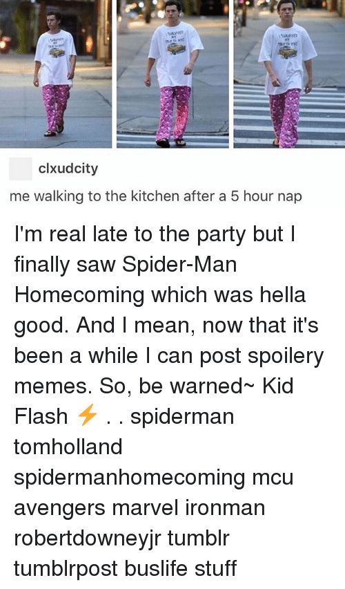 spider-man-homecoming: clxudcity  me walking to the kitchen after a 5 hour nap I'm real late to the party but I finally saw Spider-Man Homecoming which was hella good. And I mean, now that it's been a while I can post spoilery memes. So, be warned~ Kid Flash ⚡️ . . spiderman tomholland spidermanhomecoming mcu avengers marvel ironman robertdowneyjr tumblr tumblrpost buslife stuff