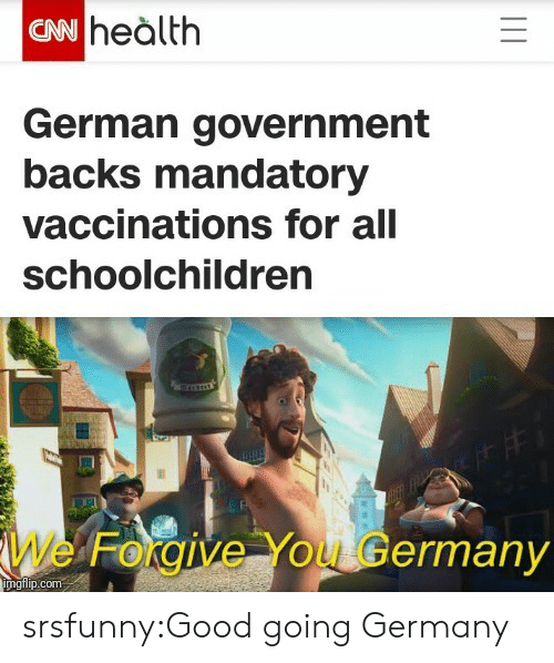 Vaccinations: CN heàlth  German government  backs mandatory  vaccinations for all  schoolchildren  We Forgive You Germany  imgilip.com srsfunny:Good going Germany