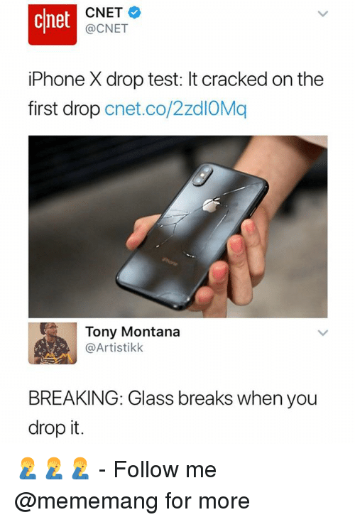 Iphone, Tony Montana, and Cnet: cnet  CNET  @CNET  iPhone X drop test: It cracked on the  first drop cnet.co/2zdIOMq  Tony Montana  @Artistikk  BREAKING: Glass breaks when you  drop it. 🤦♂️🤦♂️🤦♂️ - Follow me @mememang for more