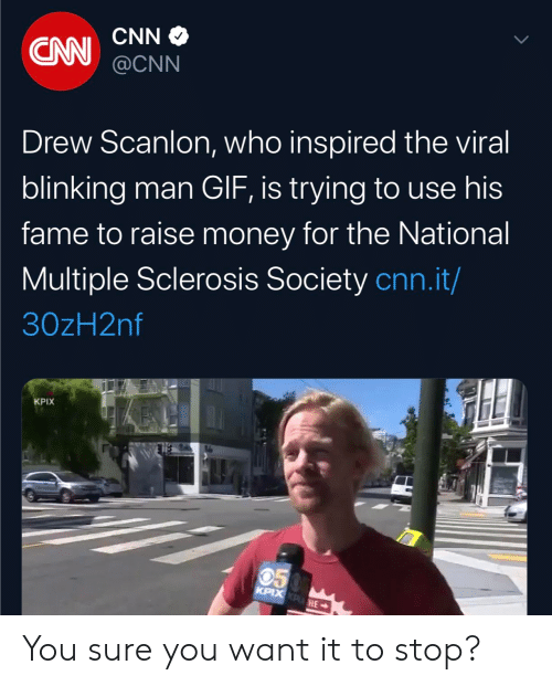 cnn.com, Gif, and Money: CNN  CAN  @CNN  Drew Scanlon, who inspired the viral  blinking man GIF, is trying to use his  fame to raise money for the National  Multiple Sclerosis Society cnn.it/  30zH2nf  KPIX  050  KPIX KPHE You sure you want it to stop?