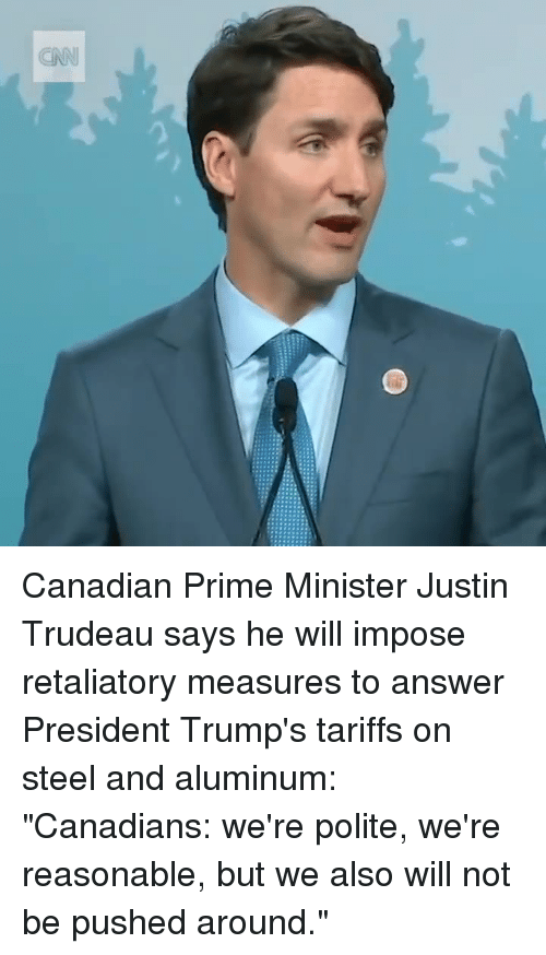 "cnn.com, Canadian, and Justin Trudeau: CNN Canadian Prime Minister Justin Trudeau says he will impose retaliatory measures to answer President Trump's tariffs on steel and aluminum: ""Canadians: we're polite, we're reasonable, but we also will not be pushed around."""