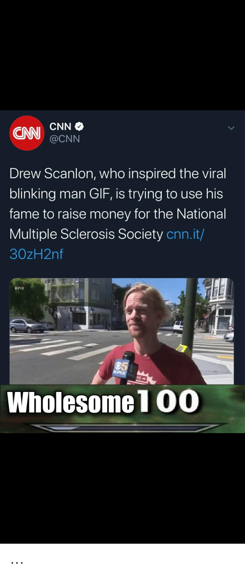 cnn.com, Gif, and Money: CNN  CN  @CNN  Drew Scanlon, who inspired the viral  blinking man GIF, is trying to use his  fame to raise money for the National  Multiple Sclerosis Society cnn.it/  30zH2nf  KPIX  05  KPIX KPHE  Wholesome1 00 ...
