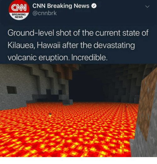 Eruption: CNN  CNN Breaking News o  @cnnbrk  BREAKING  NEWS  Ground-level shot of the current state of  Kilauea, Hawaii after the devastating  volcanic eruption. Incredible