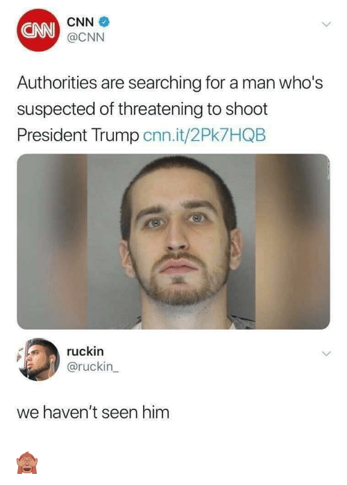 cnn.com, Trump, and Him: CNN  CNN  @CNN  Authorities are searching for a man who's  suspected of threatening to shoot  President Trump cnn.it/2Pk7HQB  ruckin  @ruckin_  we haven't seen him 🙈