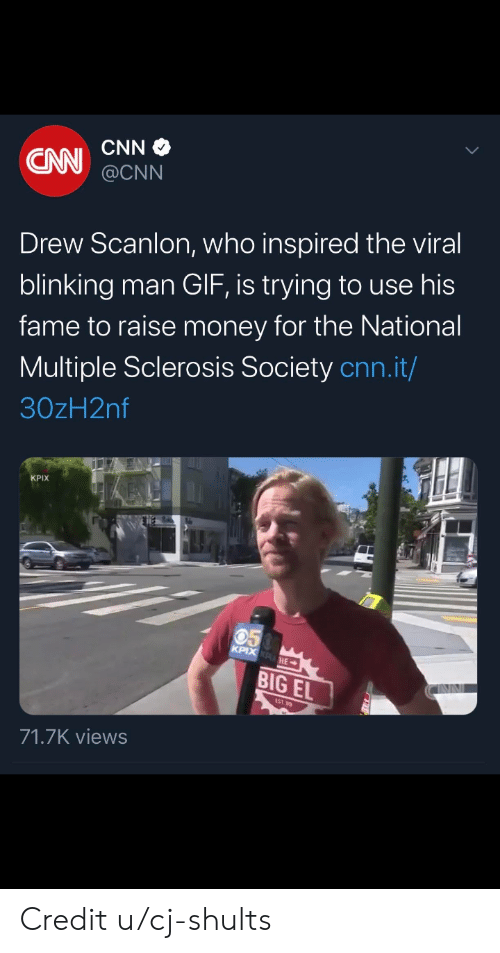 Sclerosis: CNN  CNN  @CNN  Drew Scanlon, who inspired the viral  blinking man GIF, is trying to use his  fame to raise money for the National  Multiple Sclerosis Society cnn.it/  30zH2nf  KPIX  05  KPIX KPHE  BIG EL  INN  EST 9  71.7K views Credit u/cj-shults