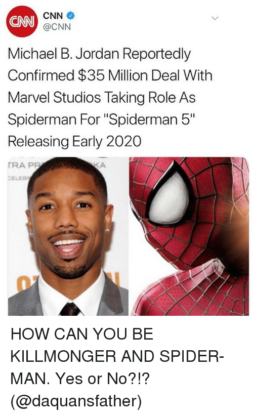 """Michael B. Jordan: CNN  CNN  @CNN  Michael B. Jordan Reportedly  Confirmed $35 Million Deal With  Marvel Studios Taking Role As  Spiderman For """"Spiderman 5""""  Releasing Early 2020  TRA PP  CELEB HOW CAN YOU BE KILLMONGER AND SPIDER-MAN. Yes or No?!? (@daquansfather)"""