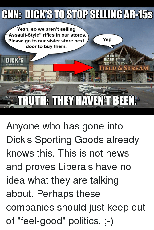 8407c7064473 CNN DICK S TO STOP SELLING AR-15s Yeah So We Aren t Selling Assault ...