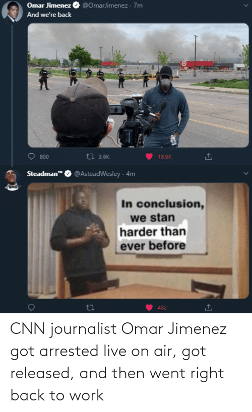 and then: CNN journalist Omar Jimenez got arrested live on air, got released, and then went right back to work