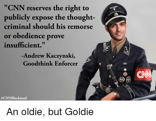 """Cnnblackmail: """"CNN reserves the right to  publicly expose the thought-  criminal should his remorse  or obedience prove  insufficient.""""  Andrew Kaczynski,  Goodthink Enforcer  Fl"""